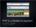 PHP in a Mobile Ecosystem (Zendcon 2010)