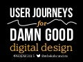 Phoenix Design Week: User Journeys for Damn Good Digital Design