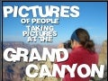 Pictures of People Taking Pictures at the GRAND CANYON