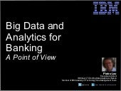 Big Data Analytics for Banking, a Point of View