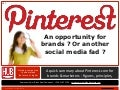 Pinterest - An opportunity for brands ? Or another social media fad ? - HUB institute