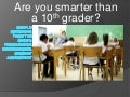 Are you smarter than a 10th grader?