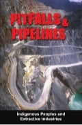 Pitfalls and Pipelines - Indigenous Peoples - Extractive Industries