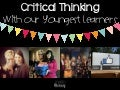 Developing Critical Thinking in Our Youngest Learners