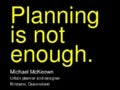 Planning is not enough.  Talk given at the Planning Institute of Australia's 2013 national congress