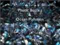 Plastic Bottles & Ocean Pollution
