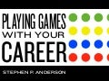 Playing Games with Your Career