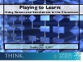Playing to Learn: Using Games and Simulations in the Classroom  07-19-11