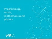 Programming, music, mathematics and physics