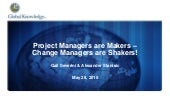 Project Managers are makers and Change Managers are shakers
