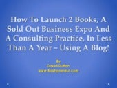 2013 Podcamp Nashville: How To Launch 2 Books,A Sold Out Business Expo And A Consulting Practice In A Year - Using A Blog