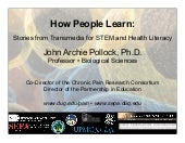 John A. Pollock - How People Learn: Stories from Transmedia for STEM and Health Literacy