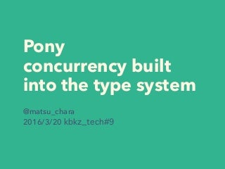 Pony concurrency built into the type system