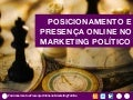Posicionamento e Presença Online no Marketing Político
