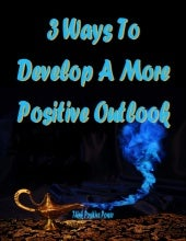 3 Ways To Develop A More Positive O...