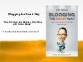Blogging the Smart Way - How to Create and Market a Killer Blog with Social Media
