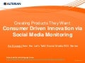 Creating Products They Want: Consumer Driven Innovation via Social Media Monitoring