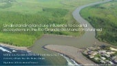 Understanding land use influence to coastal ecosystems in the Rio Grande de Manati Watershed