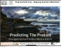 Predicting Present Futures - Navigating the Perfect Media Storm