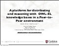 OWLED2009: A platform for distributing and reasoning with OWL-EL knowledge bases in a Peer-to- Peer environment