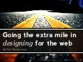 Going the extra mile in designing for the web