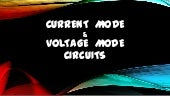 Current mode circuits & voltage mod...