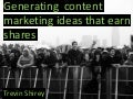 Generating content marketing ideas that earn shares