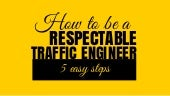 How to be a RESPECTABLE traffic engineer [5 easy steps]