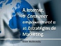 A Internet, o  Consumer empowerment e as Estratégias de Marketing