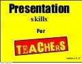 Presentation Skills for Teachers  version 3.0