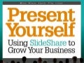 Present Yourself, a new book on using SlideShare to grow your business