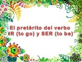 Preterite Tense of the verbs IR and SER