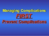 Complication Management; Better to ...