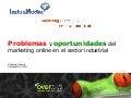 Problemas y oportunidades del marketing on line en empresas industriales indusmedia