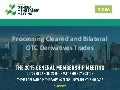 Processing Cleared and Bilateral OTC Derivatives Trades