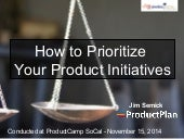 How to Prioritize Product Features - ProductPlan | ProductCamp SoCal 2014
