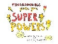 Programming Gives You Superpowers