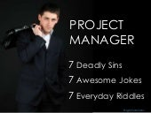 Project Manager 7 Sins 7 Jokes 7 Riddles