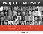 Project Leadership -- Lessons from 40 PPM Experts on Making the Transition from Project Management to Project Leadership