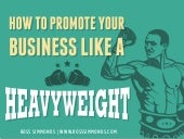 How To Promote Your Business Like A Heavyweight