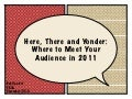 Here, There and Yonder: Where to Meet Your Audience in 2011