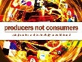 You are Producers not Consumers