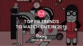 TOP PR TRENDS TO WATCH OUT IN 2016