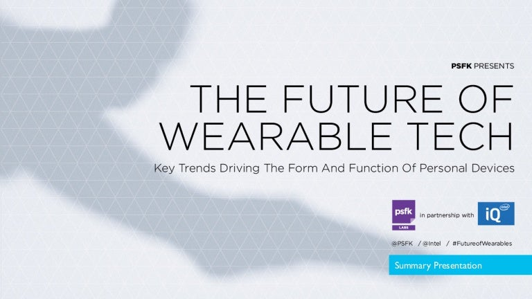 PSFK Future Of Wearable Tech - Summary Presentation
