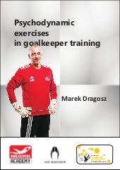 Psychodynamic exercises in goalkeeper training Marek Dragosz