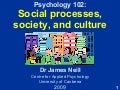 Psychology 102: Social processes, society & culture