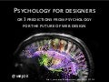 Psychology for designers or 3 predictions from psychology  for the future of web design by @mrjoe