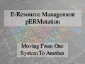 E-Resource Management pERMutation (PTPL 2012)