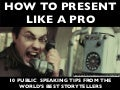 How to Present like a Pro: 10 Public Speaking Tips from the World's Best Storytellers