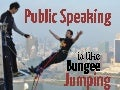 Public speaking is like bungee jumping!